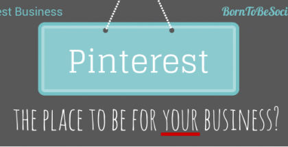 Pinterest: the place to be for your business? - Born To Be Social