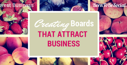 Pinterest: Creating boards that attract business - Born To Be Social
