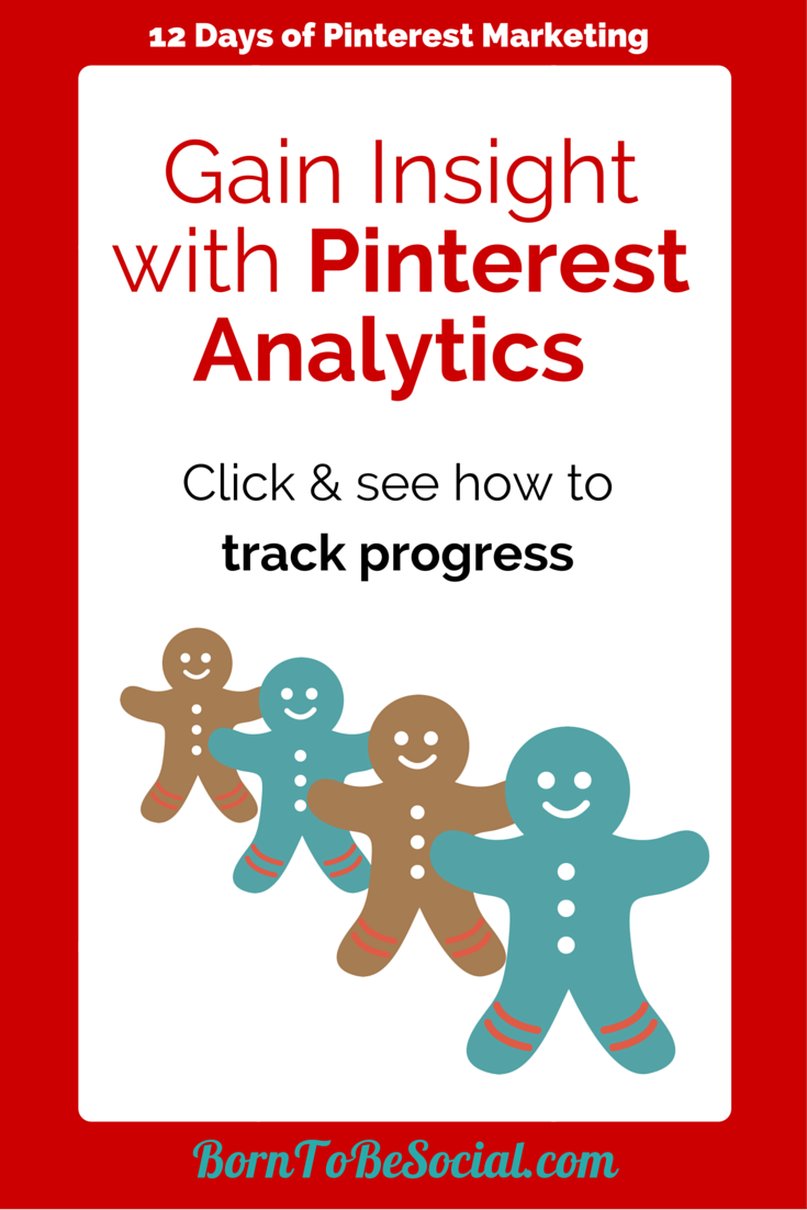 Gain insight with Pinterest Analytics - Click and see how to track progress.