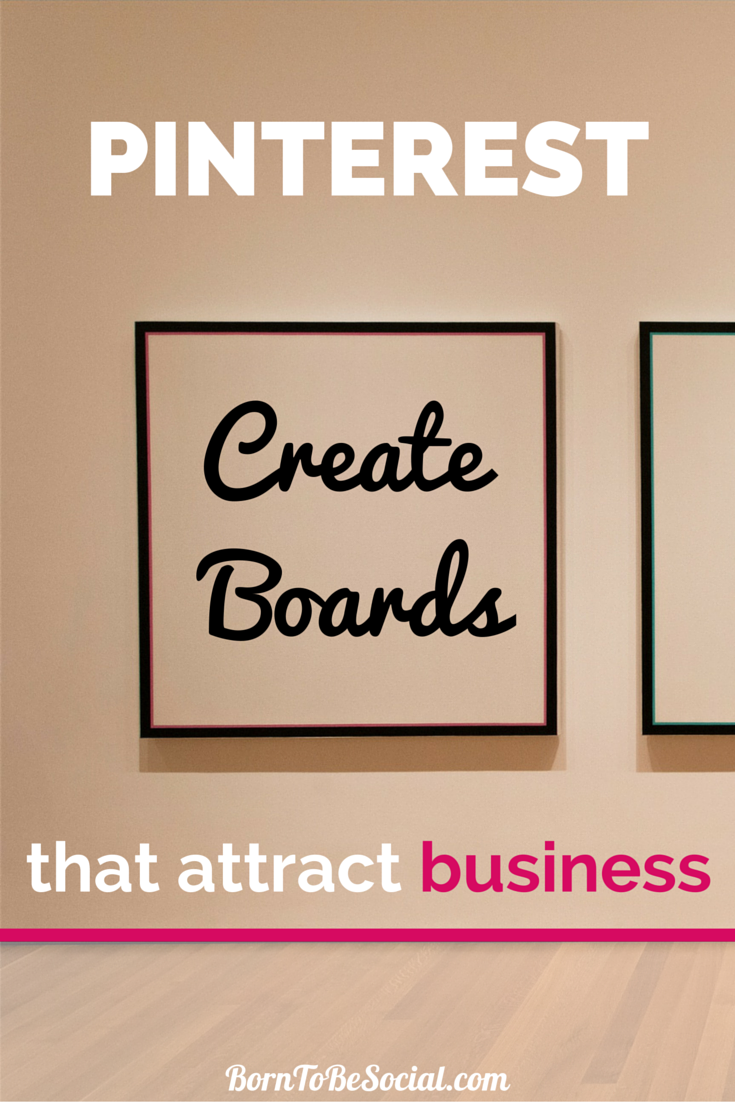 Pinterest: Creating boards that attract business | via #BornToBeSocial