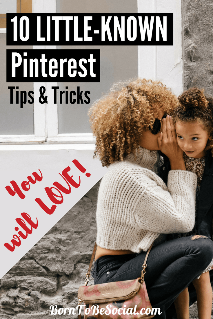 10 LITTLE-KNOWN PINTEREST TIPS & TRICKS YOU WILL LOVE! - I love discovering new ways to get the most out of Pinterest. In this blog post, I am sharing some of my favourite tricks that you can use to improve your marketing on Pinterest. I bet there are one or two tricks here that you have not seen before | via @BornToBeSocial #PinterestExpert #PinterestForBusiness #PinterestMarketingTips
