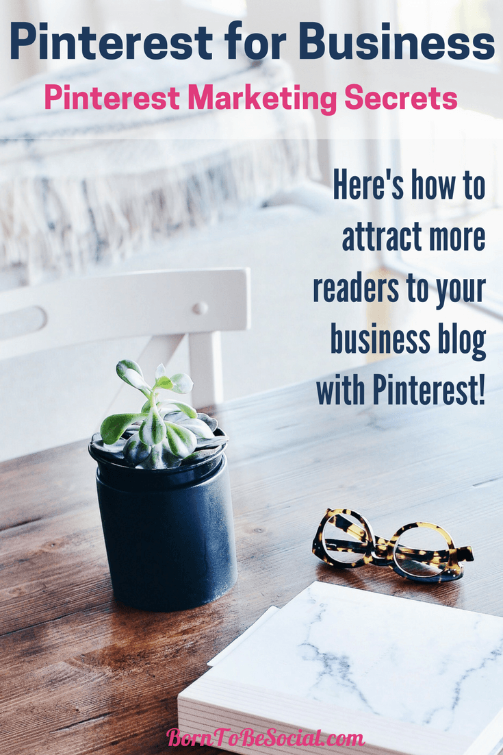 HOW TO ATTRACT MORE READERS TO YOUR BUSINESS BLOG WITH PINTEREST - On Pinterest, your potential customers are constantly looking for inspiration, not only for their leisure activities, but also for business ideas and advice. Here's how you attract more readers to your blog with Pinterest. | @BornToBeSocial, Pinterest Marketing & Consulting #PinterestExpert   #PinterestForBusiness #PinterestMarketingTips